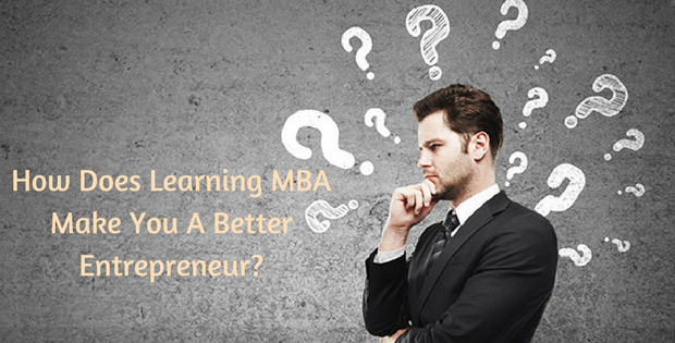 How Does Learning MBA Make You A Better Entrepreneur?